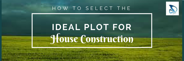 How to select the ideal plot for house construction?
