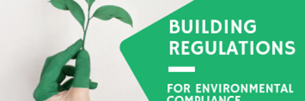 Building Regulations to ensure Environmental Compliance